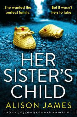 Her Sister's Child: A heart-stopping psychological thriller with an incredible twist by Alison James