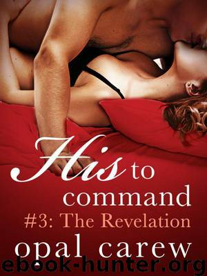 His to Command #3: The Revelation by Carew Opal