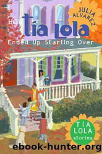 How Tía Lola Ended Up Starting Over by Julia Alvarez