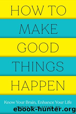 How to Make Good Things Happen by Marian Rojas Estape
