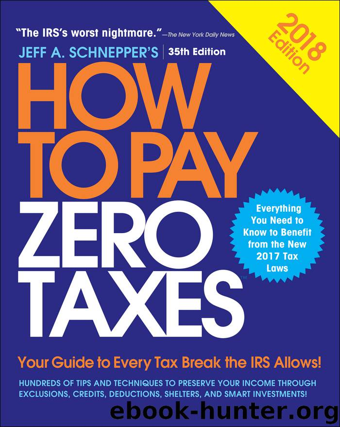 How to Pay Zero Taxes, 2018 by Jeff A. Schnepper