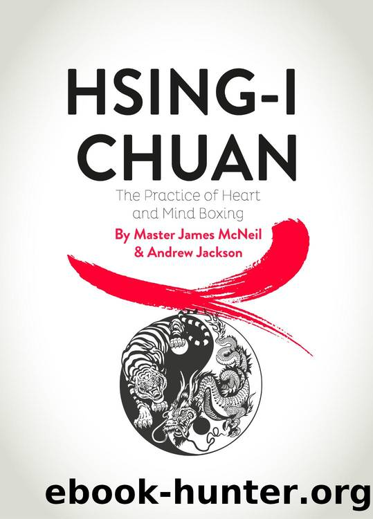 Hsing-I Chuan: The Practice of Heart and Mind Boxing by Master James McNeil & Andrew Jackson