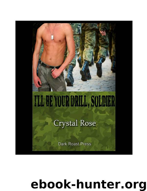 I'll be your drill, soldier by Crystal Rose