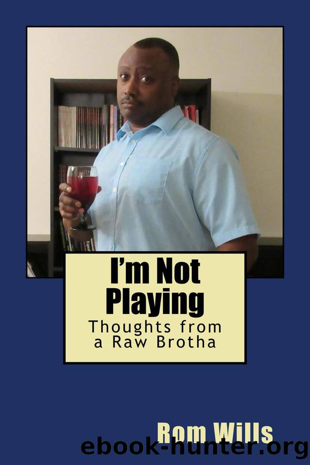 I'm Not Playing: Thoughts From a Raw Brotha by Rom Wills