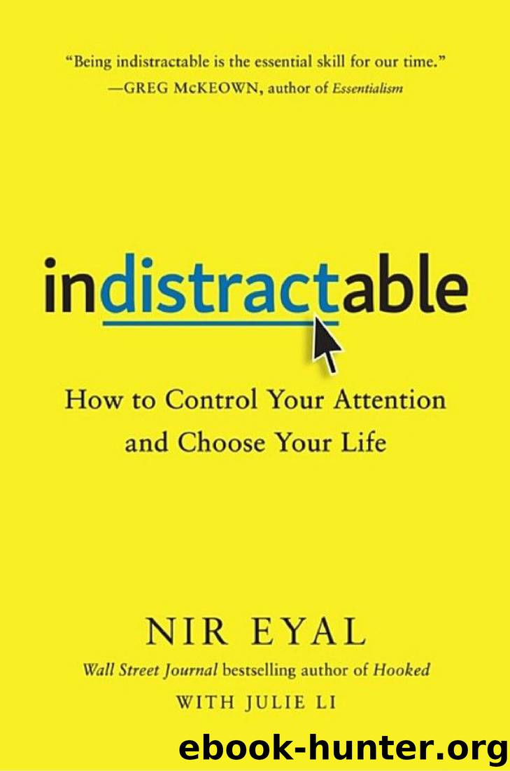 Indistractable: How to Control Your Attention and Choose Your Life by Nir Eyal