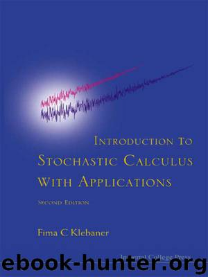 Introduction to Stochastic Calculus With Applications: Second Edition by Fima C Klebaner