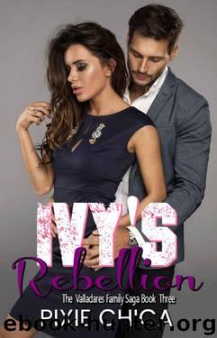 Ivy's Rebellion (Valladares Family Saga Book 3) by Pixie Chica