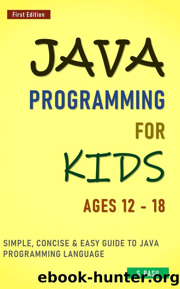 Java Programming For Kids ages 12 – 18 : Simple, Concise & Easy guide to Java Programming Language by BASU S