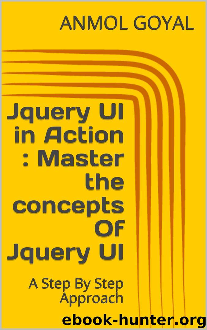 Jquery UI in Action : Master the concepts Of Jquery UI: A Step By Step Approach by ANMOL GOYAL