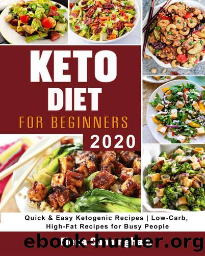 Keto Diet For Begginners : Quick & Easy Ketogenic Recipes | Low-Carb, High-Fat Recipes For Busy People by Elena Cunningham