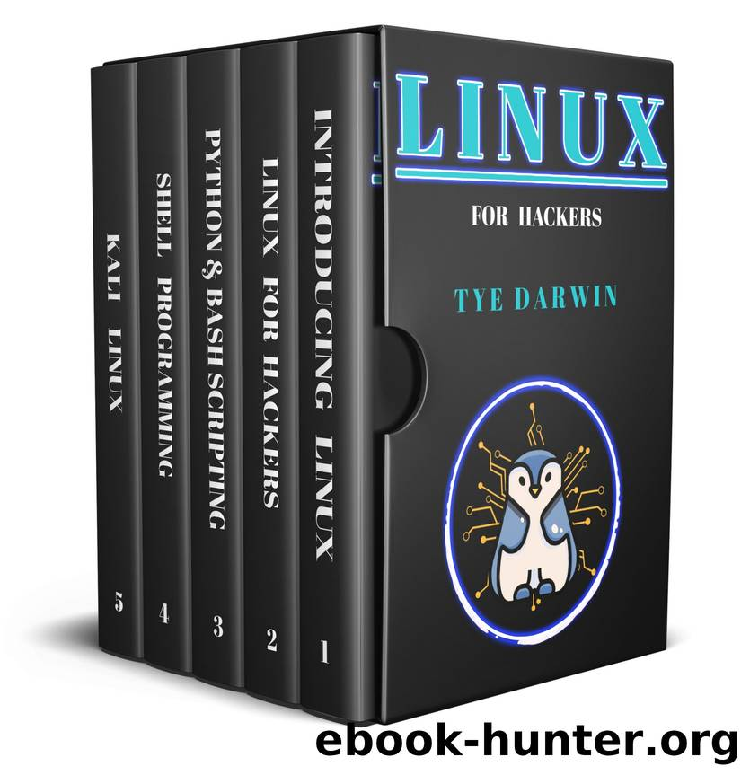 LINUX FOR HACKERS: LEARN CYBERSECURITY PRINCIPLES WITH SHELL,PYTHON,BASH PROGRAMMING USING KALI LINUX TOOLS. A COMPLETE GUIDE FOR BEGINNERS by TYE DARWIN