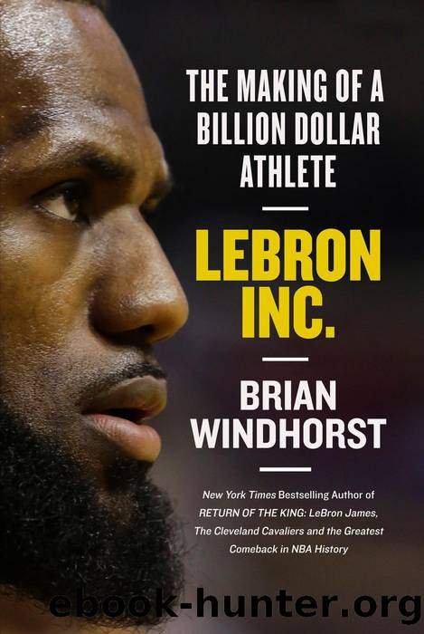 LeBron, Inc.: The Making of a Billion-Dollar Athlete by Brian Windhorst