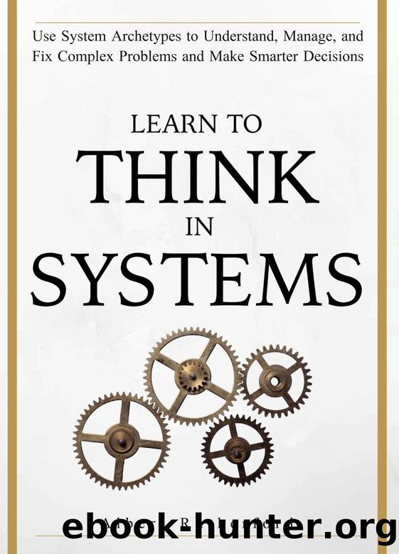 Learn To Think in Systems: Use System Archetypes to Understand, Manage, and Fix Complex Problems and Make Smarter Decisions (The Systems Thinker Series Book 4) by Albert Rutherford