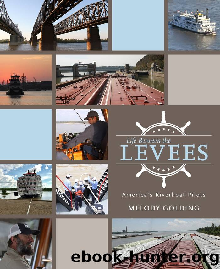 Life Between the Levees: America's Riverboat Pilots by Melody Golding
