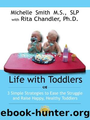 Life With Toddlers: 3 simple strategies to ease the struggle and raise happy, healthy toddlers by Michelle Smith MS SLP & Dr. Rita Chandler