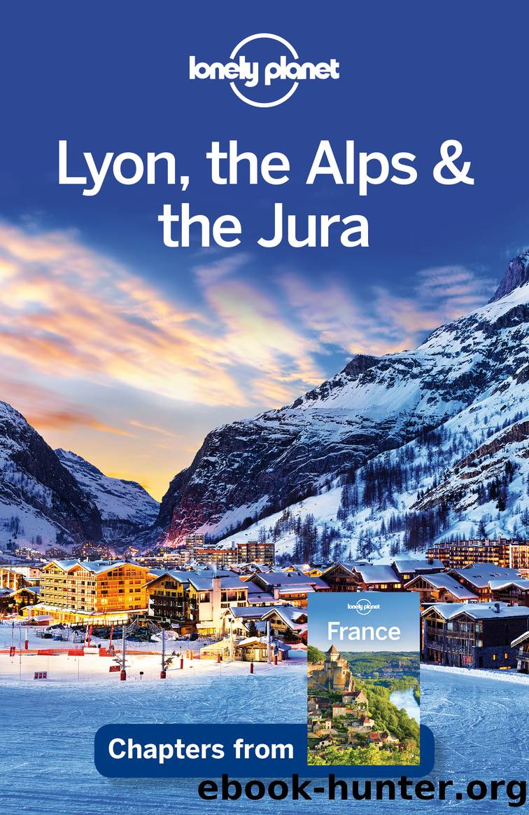 Lyon, the Alps & the Jura by Lonely Planet