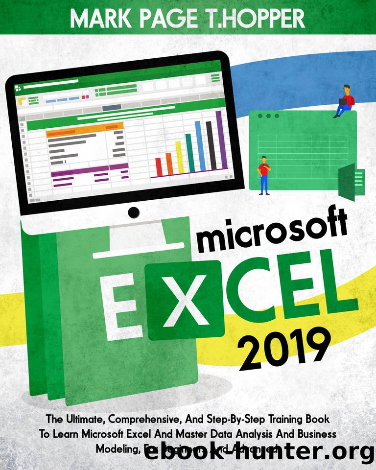 MICROSOFT EXCEL 2019 : The Ultimate, Comprehensive, And Step-By-Step Training Book To Learn Microsoft Excel And Master Data Analysis And Business Modeling, For Beginners And Advanced. by T.Hopper Mark Page