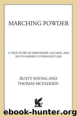 Marching Powder: A True Story of Friendship, Cocaine, and South America's Strangest Jail by McFadden Thomas & Young Rusty