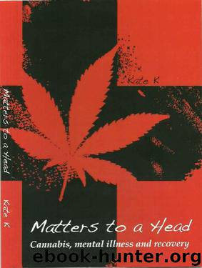 Matters To A Head: Cannabis, Mental Illness & Recovery by Kate K