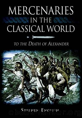Mercenaries in the Classical World: To the Death of Alexander by English Stephen
