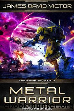Metal Warrior: Hard as Steel (Mech Fighter Book 4) by James David Victor