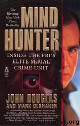 Mindhunter: Inside the FBI's Elite Serial Crime Unit by John E. Douglas & Mark Olshaker