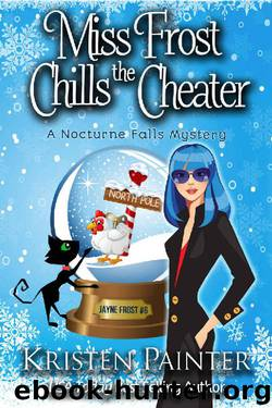 Miss Frost Chills The Cheater: A Nocturne Falls Mystery (Jayne Frost Book 6) by Kristen Painter