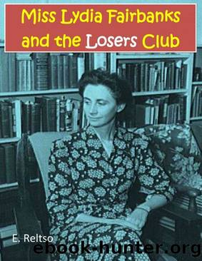 Miss Lydia Fairbanks and the Losers Club by E. Reltso