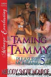 Monroe, Melody Snow - Taming Tammy [Pleasure, Montana 5] (Siren Publishing Ménage Everlasting) by Melody Snow Monroe
