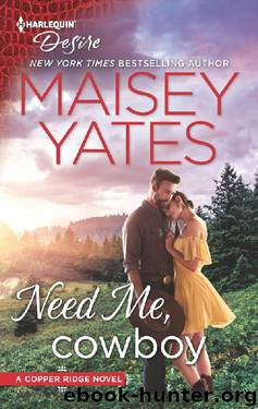Need Me, Cowboy (Copper Ridge Book 2653) by Maisey Yates