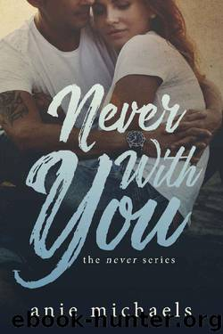 Never With You (The Never Series Book 6) by Anie Michaels