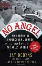 No Angel: My Harrowing Undercover Journey to the Inner Circle of the Hells Angels by Dobyns Jay;Johnson-shelton Nils