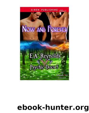 Now and Forever [Psychic Docs 5] (Siren Publishing Classic ManLove) by E.A. Reynolds