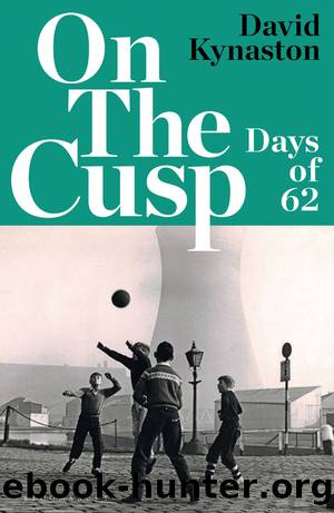 On the Cusp: Days of 62 by David Kynaston