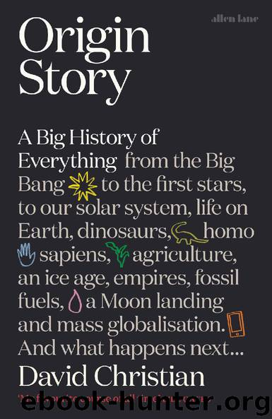 Origin Story: A Big History of Everything by David Christian