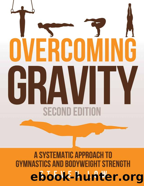 Overcoming Gravity: A Systematic Approach to Gymnastics and Bodyweight Strength (Second Edition) by Steven Low