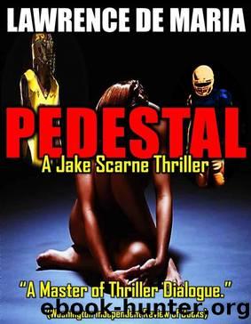 PEDESTAL (JAKE SCARNE THRILLERS Book 5) by Lawrence De Maria