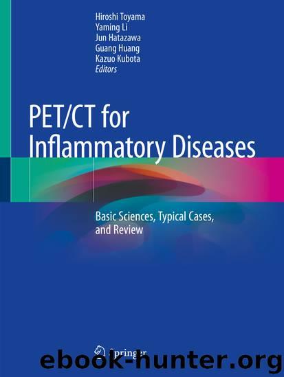 PETCT for Inflammatory Diseases by Hiroshi Toyama & Yaming Li & Jun Hatazawa & Guang Huang & Kazuo Kubota