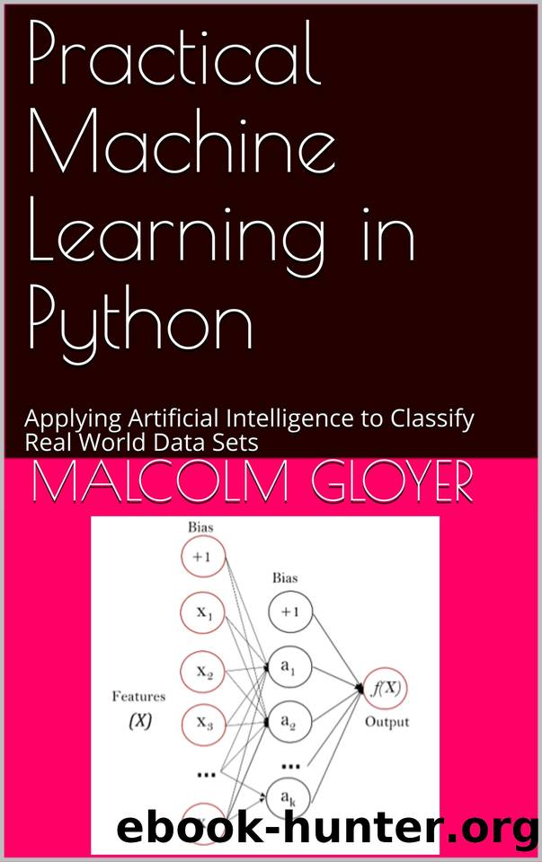 Practical Machine Learning in Python: Applying Artificial Intelligence to Classify Real World Data Sets by Gloyer Malcolm