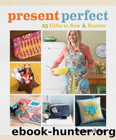 Present Perfect: 25 Gifts to Sew & Bestow by Betz White
