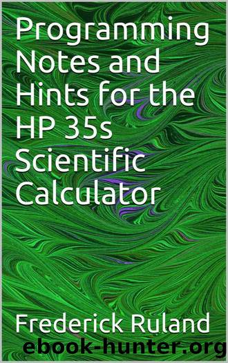 Programming Notes and Hints for the HP 35s Scientific Calculator by Frederick Ruland