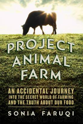 Project Animal Farm: An Accidental Journey into the Secret World of Farming and the Truth About Our Food by Sonia Faruqi