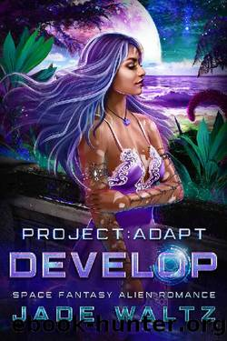 Project: Adapt - Develop: A Space Fantasy Alien Romance (Book 3) by Jade Waltz