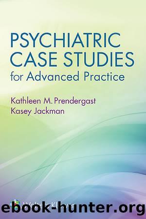 Psychiatric Case Studies for Advanced Practice by Kathleen M. Prendergast Kasey B. Jackman