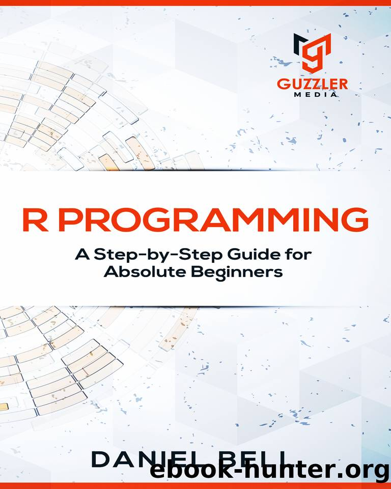 R Programming: A Step-by-Step Guide for Absolute Beginners-2nd edition by Daniel Bell