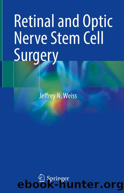 Retinal and Optic Nerve Stem Cell Surgery by Jeffrey N. Weiss