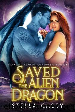Saved by the Alien Dragon by Stella Cassy