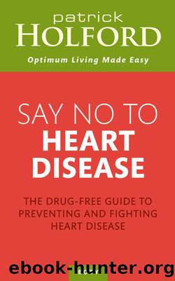 Say No To Heart Disease: The drug-free guide to preventing and fighting heart disease by Patrick Holford
