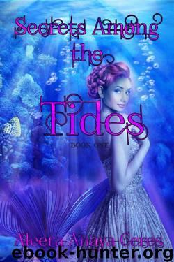 Secrets Among the Tides: A Mermaid Reverse Harem Romance (Royal Secrets Book 1) by Aleera Anaya Ceres