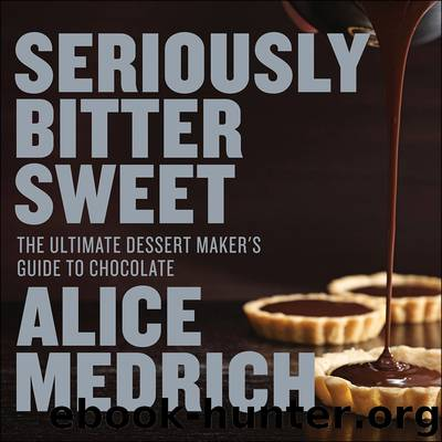 Seriously Bitter Sweet by Alice Medrich